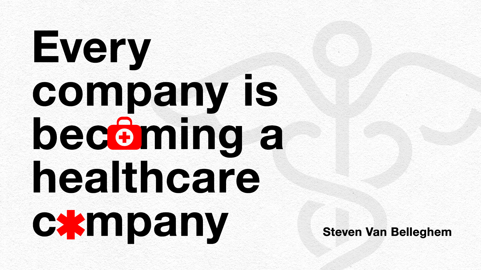 Every company is now a Healthcare company